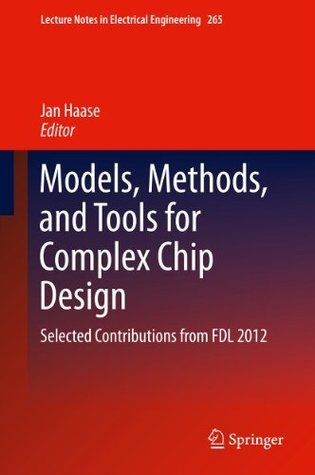 Models, Methods, and Tools for Complex Chip Design: Selected Contributions from FDL 2012 (Lecture Notes in Electrical Engineering)  by  Jan Haase
