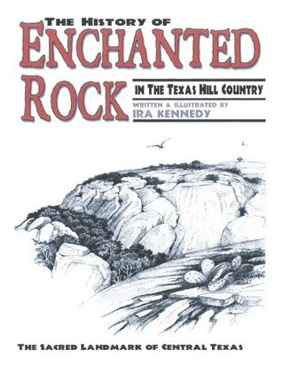 The History Of Enchanted Rock:In The Texas Hill Country  by  Ira Kennedy