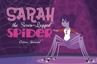 Sarah The Seven-Legged Spider  by  Colleen Barnard