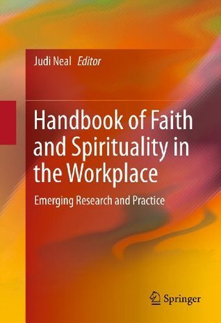 Handbook of Faith and Spirituality in the Workplace: Emerging Research and Practice Judi Neal