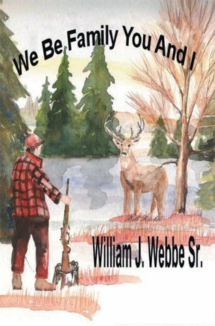 We Be Family You And I William J. Webbe Sr.
