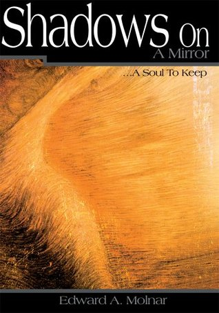 Shadows On A Mirror: ...A Soul To Keep  by  Edward Molnar