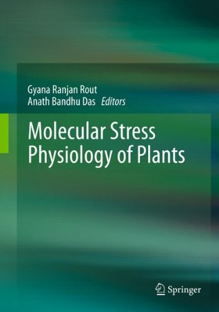 Molecular Stress Physiology of Plants  by  Gyana Ranjan Rout