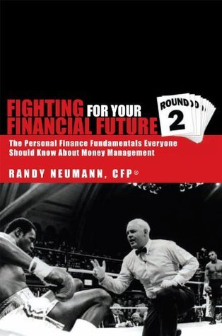 Fighting For Your Financial Future Round 2 : The Personal Finance Fundamentals Everyone Should Know About Money Management Randy Neumann CFPxae