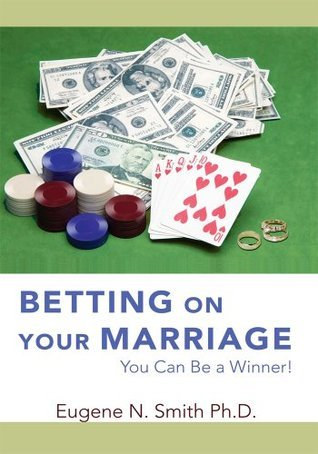 Betting On Your Marriage: You Can Be a Winner!  by  Eugene Smith