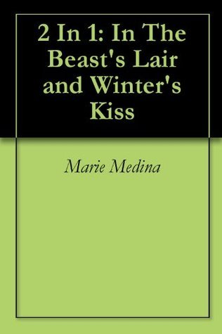 2 In 1: In The Beasts Lair and Winters Kiss  by  Marie Medina