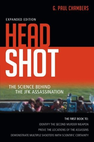 Head Shot: The Science Behind the JFK Assasination G. Paul Chambers