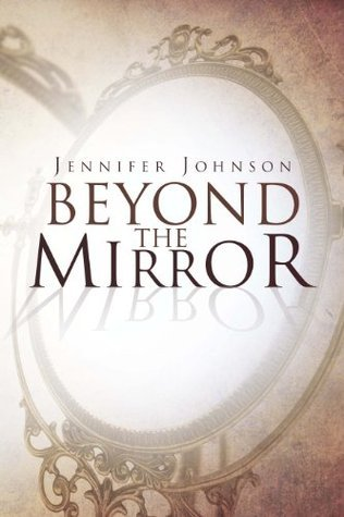 Beyond The Mirror  by  Jennifer     Johnson