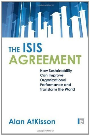 The ISIS Agreement: How Sustainability Can Improve Organizational Performance and Transform the World  by  Alan Atkisson
