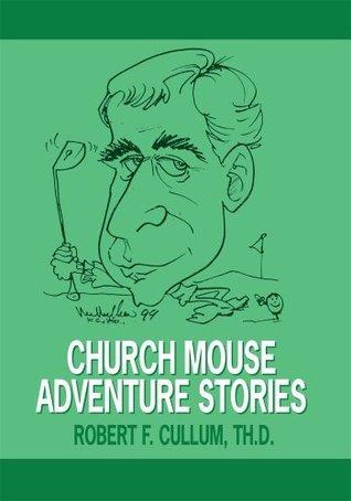 Church Mouse Adventure Stories Robert F. Cullum