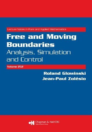 Free and Moving Boundaries: Analysis, Simulation and Control (Lecture Notes in Pure and Applied Mathematics)  by  Roland Glowinski
