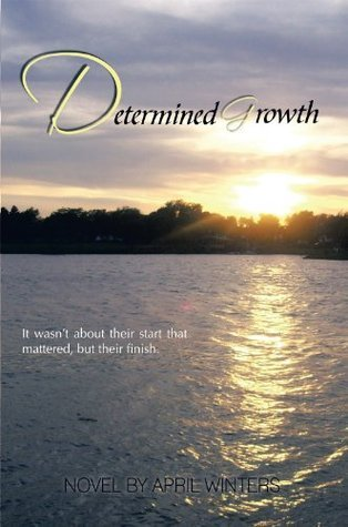 Determined Growth  by  April A. Winters