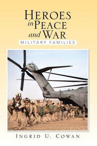 Heroes in Peace and War: Military Families Ingrid U. Cowan