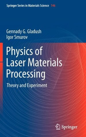 Physics of Laser Materials Processing: Theory and Experiment (Springer Series in Materials Science)  by  Gennady G. Gladush