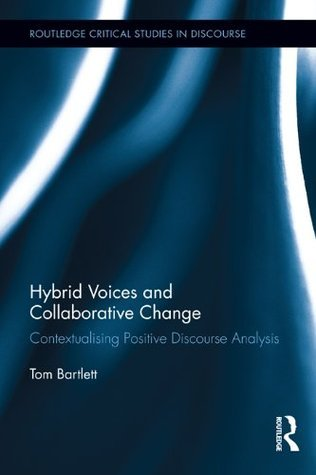 Hybrid Voices and Collaborative Change: Contextualising Positive Discourse Analysis  by  Tom Bartlett