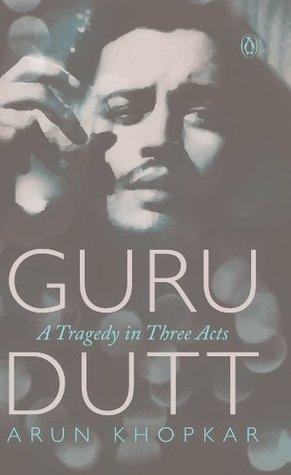 Guru Dutt: A Tragedy in Three Acts  by  Arun Khopkar
