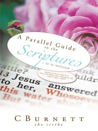 A Parallel Guide to the Scriptures:~ it is written ~ the scribe CBurnett