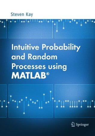 Intuitive Probability and Random Processes using MATLAB Steven Kay