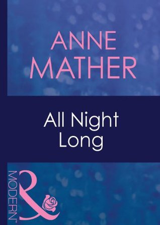 All Night Long (Mills & Boon Modern) (Passion - Book 16)  by  Anne Mather