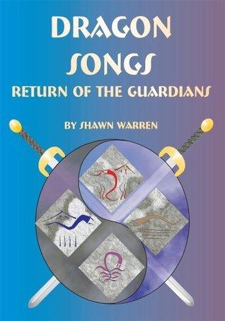 Dragon Songs: Return of the Guardians Shawn Warren