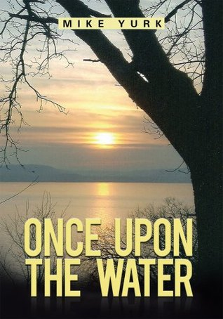 Once Upon The Water  by  Mike Yurk