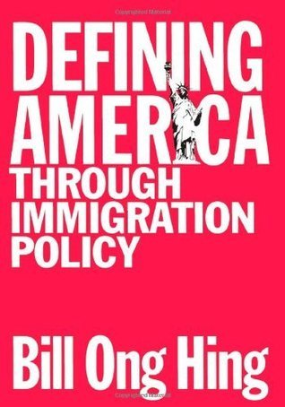 Defining America: Through Immigration Policy Bill Ong Hing