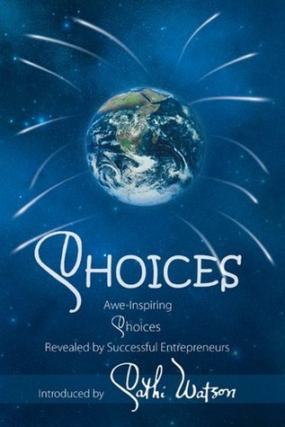 CHOICES: Awe-Inspiring Choices Revealed  by  Successful Entrepreneurs by Cathi Watson