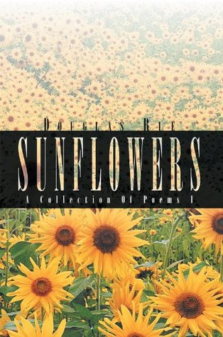 Sunflowers: A Collection Of Poems I Douglas Rue