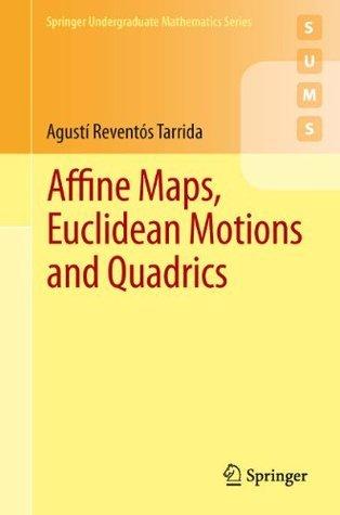 Affine Maps, Euclidean Motions and Quadrics (Springer Undergraduate Mathematics Series) Agustxed Reventxf3s Tarrida
