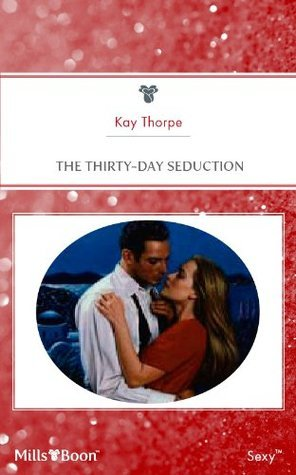 The Thirty-Day Seduction  by  Kay Thorpe