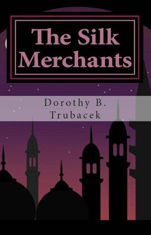 The Silk Merchants  by  Dorothy Trubacek