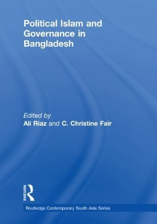 Political Islam and Governance in Bangladesh (Routledge Contemporary South Asia Series) Ali Riaz