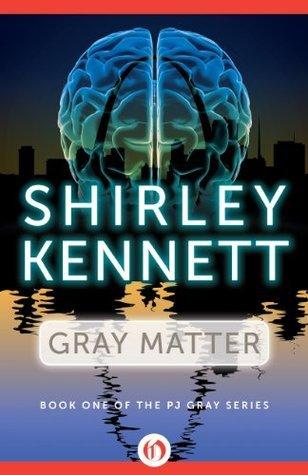 Gray Matter (The PJ Gray Series)  by  Shirley Kennett