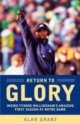 Return to Glory: Inside Tyrone Willinghams Amazing First Season AtNotre Dame  by  Alan    Grant