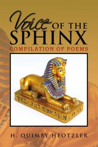 Voice of the Sphinx : Compilation of Poems H. Quimby Heotzler