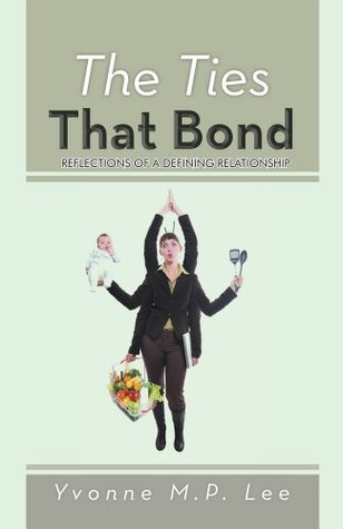 The Ties That Bond: Reflections of a Defining Relationship Yvonne M.P. Lee