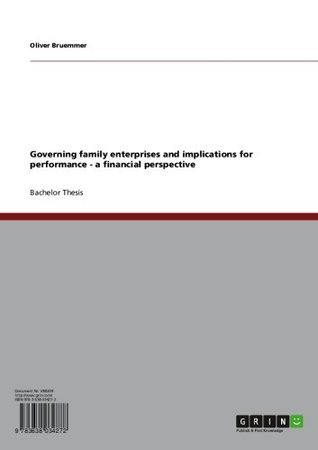 Governing family enterprises and implications for performance - a financial perspective  by  Oliver Bruemmer