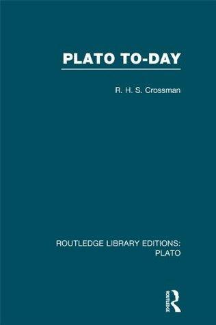 Plato Today: Volume 9 R.H.S. Crossman