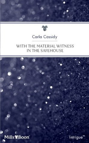 With The Material Witness In The Safehouse  by  Carla Cassidy