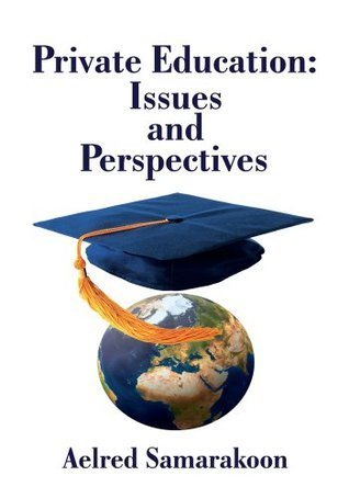 Private Education: Issues and Perspectives  by  Aelred Samarakoon