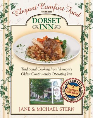 Elegant Comfort Food from Dorset Inn: Traditional Cooking from Vermonts Oldest Continuously Operating Inn  by  Jane Stern