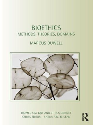 Bioethics: Methods, Theories, Domains Marcus Dxfcwell