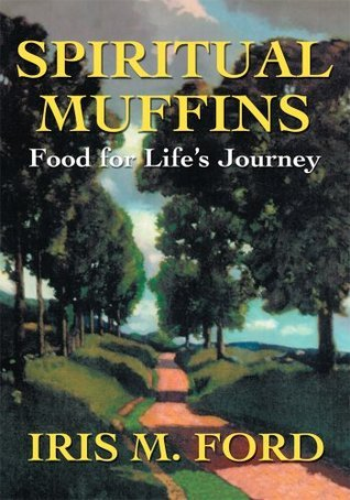 Spiritual Muffins: Food for Lifes Journey Iris Ford
