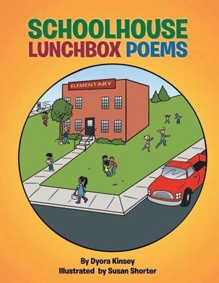 Schoolhouse Lunchbox Poems : Childrens Poems Dyora Kinsey