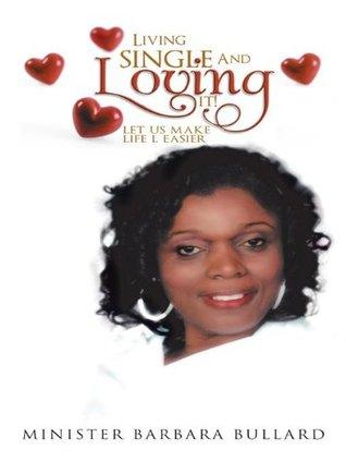 Living single And Loving it!: let us make life l easier Minister Barbara Bullard