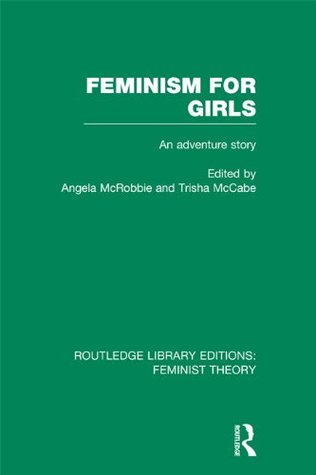 Feminism for Girls (RLE Feminist Theory): An Adventure Story  by  Angela McRobbie