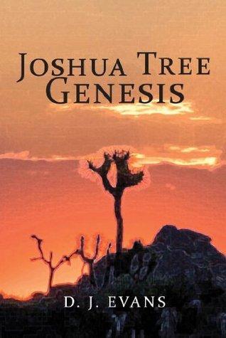 Joshua Tree Genesis  by  D.J. Evans