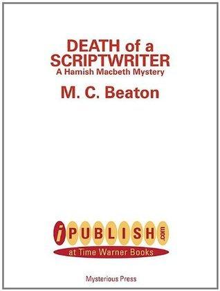 Death of a Scriptwriter (Hamish Macbeth Mysteries, No. 14) M.C. Beaton