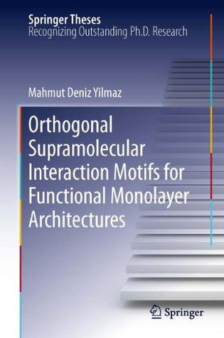 Orthogonal Supramolecular Interaction Motifs for Functional Monolayer Architectures: 0  by  Mahmut Deniz Yilmaz