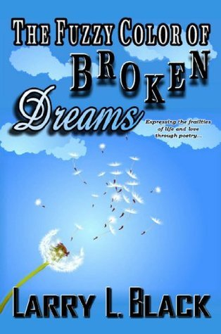 The Fuzzy Color of Broken Dreams Larry Black